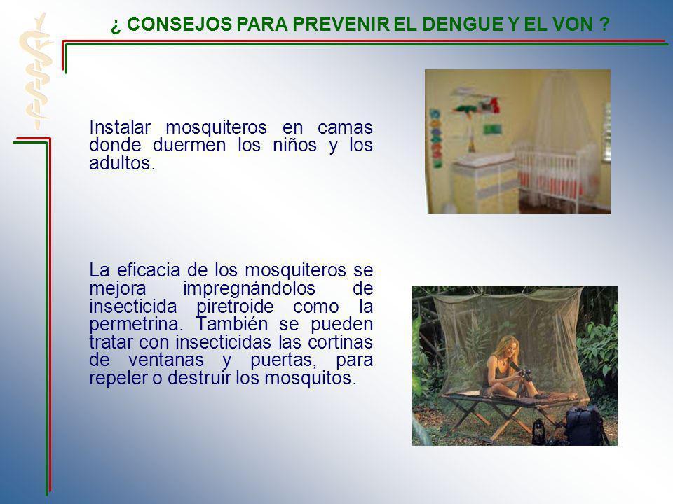 Instalar mosquiteros en camas donde duermen los niños y los adultos. La eficacia de los mosquiteros se mejora impregnándolos de insecticida piretroide