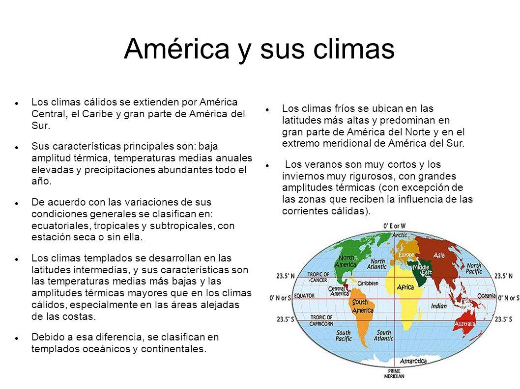 América y sus climas Los climas cálidos se extienden por América Central, el Caribe y gran parte de América del Sur. Sus características principales s
