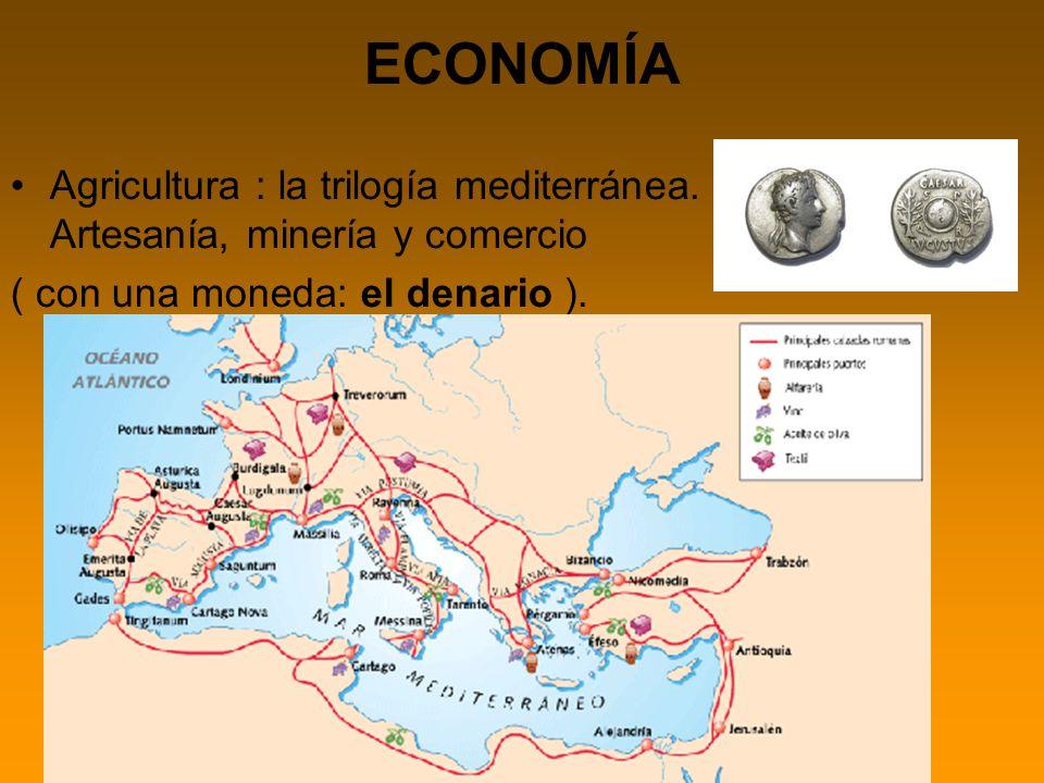 ECONOMÍA Agricultura : la trilogía mediterránea. Artesanía, minería y comercio ( con una moneda: el denario ).