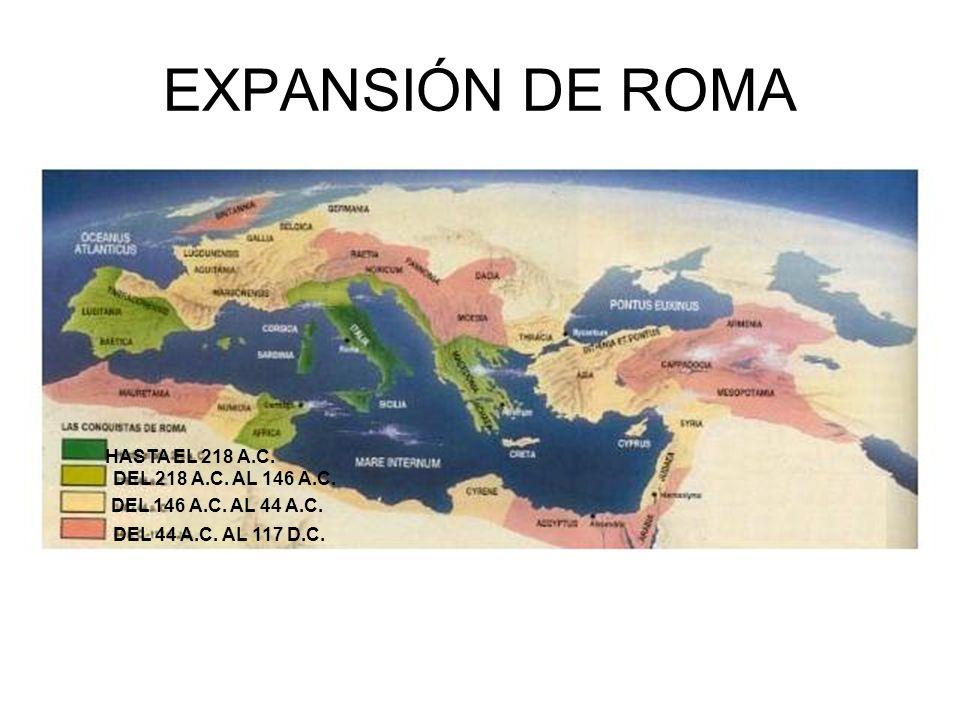 EXPANSIÓN DE ROMA HASTA EL 218 A.C. DEL 218 A.C. AL 146 A.C. DEL 146 A.C. AL 44 A.C. DEL 44 A.C. AL 117 D.C.