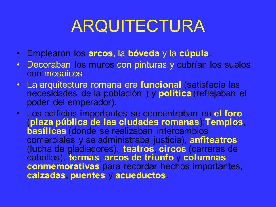 ARQUITECTURA Emplearon los arcos, la bóveda y la cúpula. Decoraban los muros con pinturas y cubrían los suelos con mosaicos. La arquitectura romana er