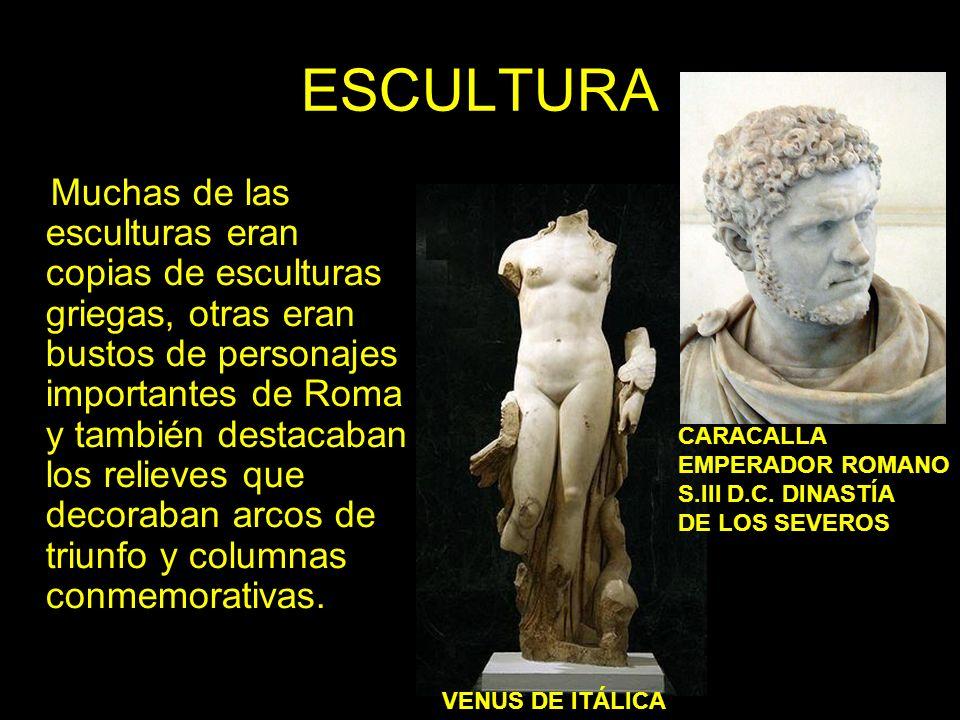 ESCULTURA Muchas de las esculturas eran copias de esculturas griegas, otras eran bustos de personajes importantes de Roma y también destacaban los rel