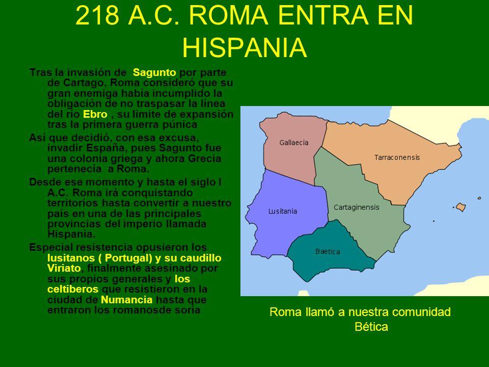 218 A.C. ROMA ENTRA EN HISPANIA Tras la invasión de Sagunto por parte de Cartago, Roma consideró que su gran enemiga había incumplido la obligación de