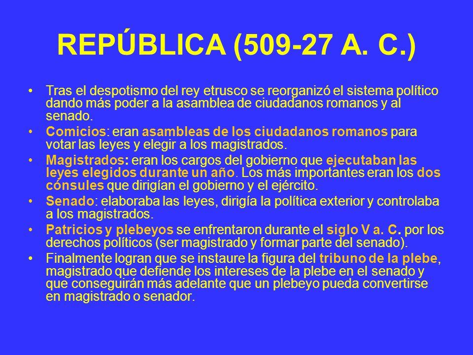 REPÚBLICA (509-27 A. C.) Tras el despotismo del rey etrusco se reorganizó el sistema político dando más poder a la asamblea de ciudadanos romanos y al