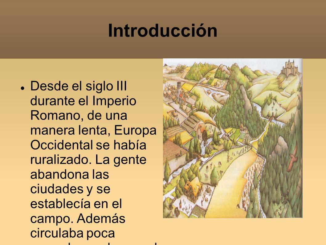Introducción Desde el siglo III durante el Imperio Romano, de una manera lenta, Europa Occidental se había ruralizado. La gente abandona las ciudades