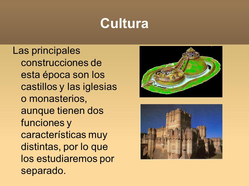 Cultura Las principales construcciones de esta época son los castillos y las iglesias o monasterios, aunque tienen dos funciones y características muy