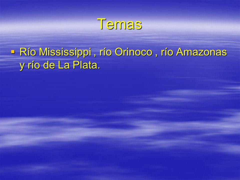 Temas Río Mississippi, río Orinoco, río Amazonas y río de La Plata. Río Mississippi, río Orinoco, río Amazonas y río de La Plata.