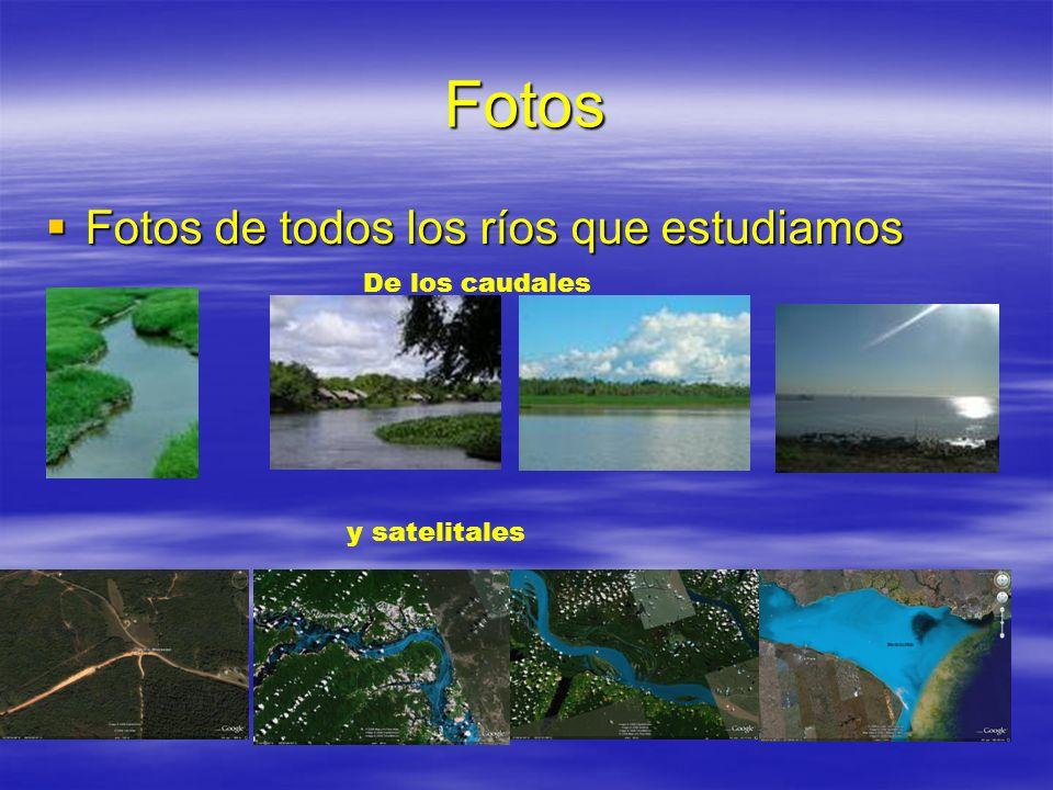 Fotos Fotos de todos los ríos que estudiamos Fotos de todos los ríos que estudiamos De los caudales y satelitales