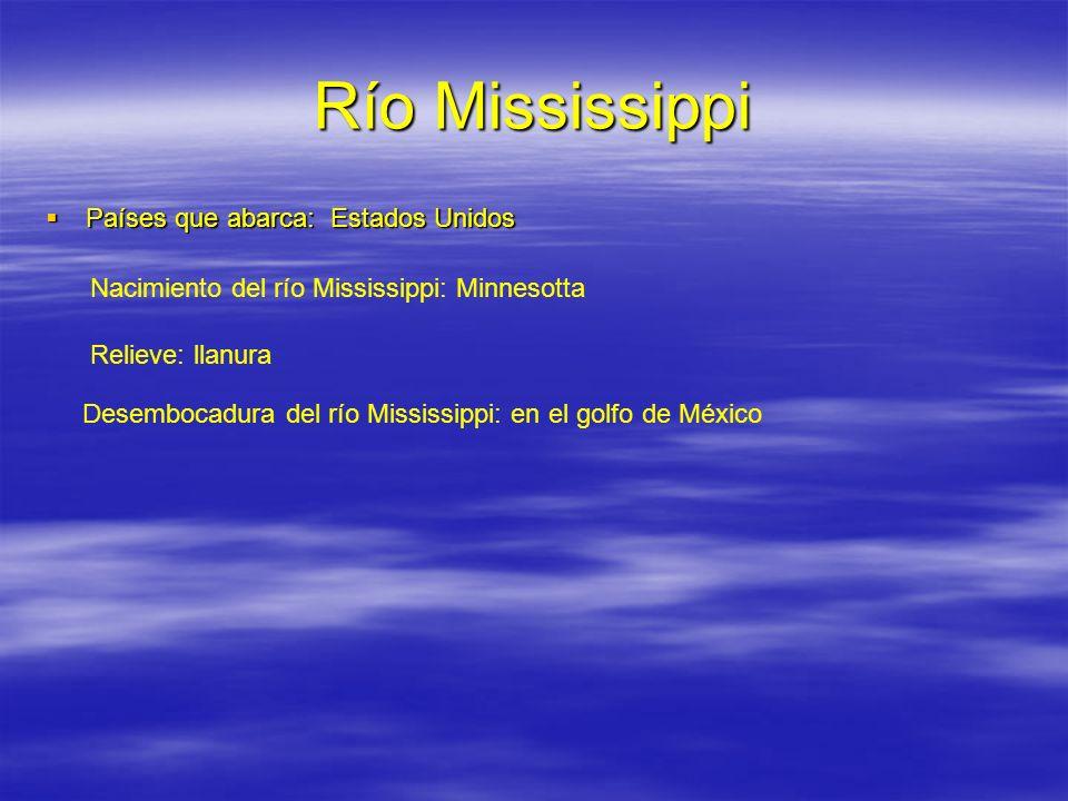 Río Mississippi Países que abarca: Estados Unidos Países que abarca: Estados Unidos Nacimiento del río Mississippi: Minnesotta Relieve: llanura Desemb