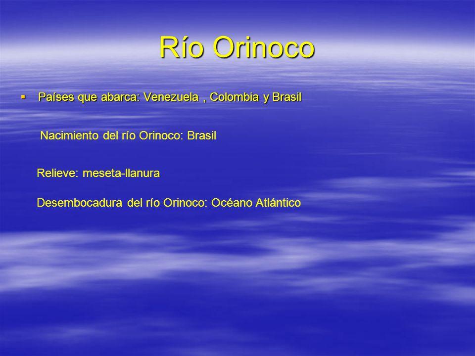 Río Orinoco Países que abarca: Venezuela, Colombia y Brasil Países que abarca: Venezuela, Colombia y Brasil Nacimiento del río Orinoco: Brasil Relieve
