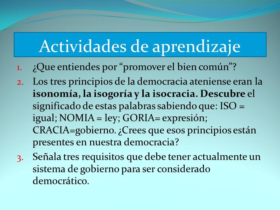 Actividades de aprendizaje 1. ¿Que entiendes por promover el bien común? 2. Los tres principios de la democracia ateniense eran la isonomía, la isogor