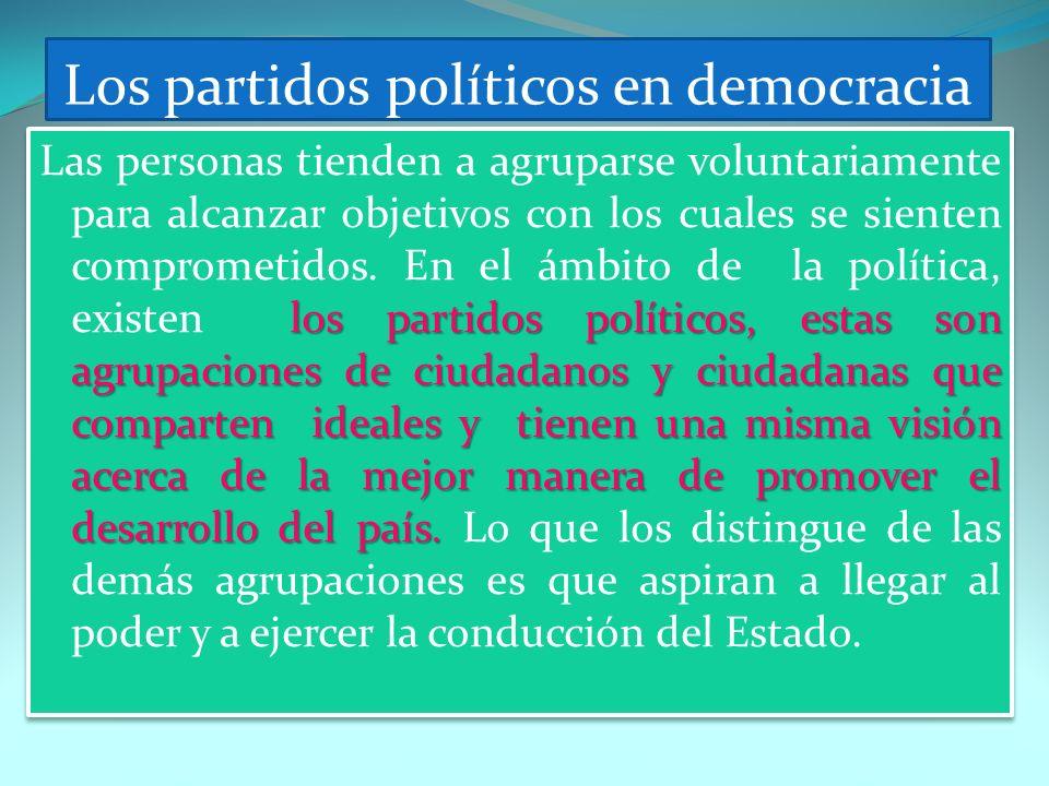 los partidos políticos, estas son agrupaciones de ciudadanos y ciudadanas que comparten ideales y tienen una misma visión acerca de la mejor manera de