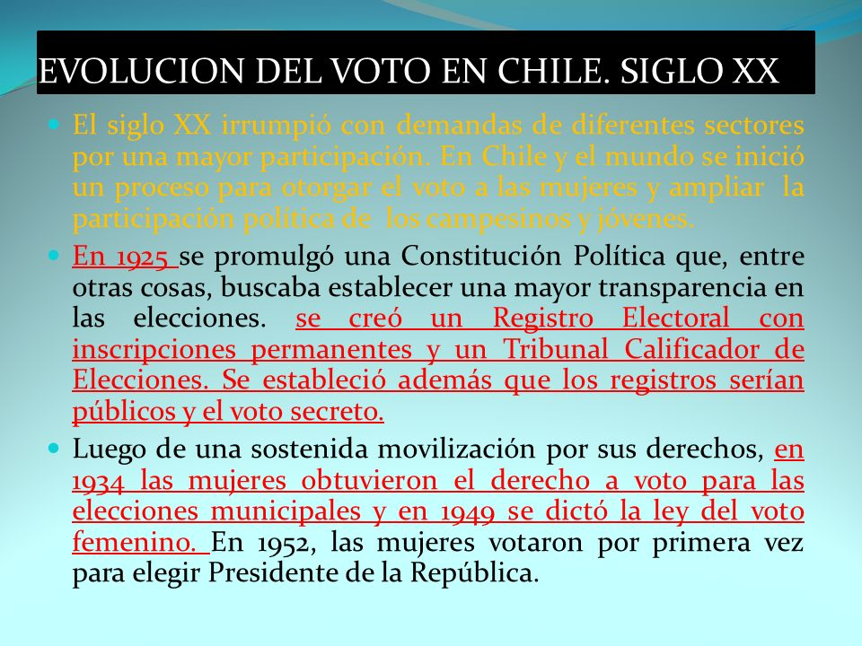 EVOLUCION DEL VOTO EN CHILE. SIGLO XX El siglo XX irrumpió con demandas de diferentes sectores por una mayor participación. En Chile y el mundo se ini