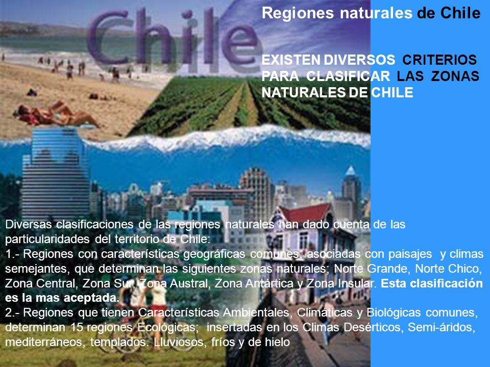 Diversas clasificaciones de las regiones naturales han dado cuenta de las particularidades del territorio de Chile: 1.- Regiones con características g