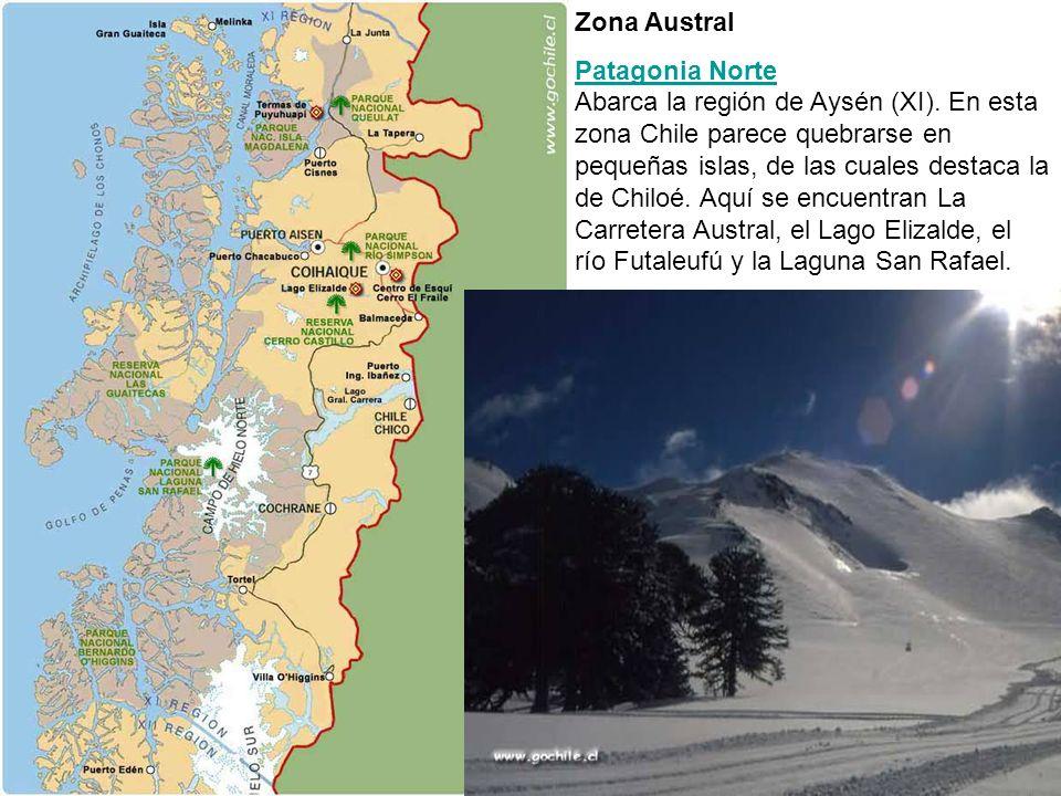 Zona Austral Patagonia Norte Patagonia Norte Abarca la región de Aysén (XI). En esta zona Chile parece quebrarse en pequeñas islas, de las cuales dest