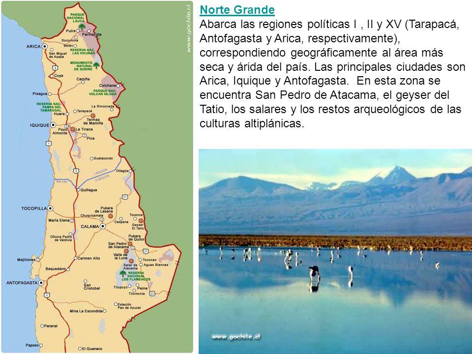 Norte Grande Norte Grande Abarca las regiones políticas I, II y XV (Tarapacá, Antofagasta y Arica, respectivamente), correspondiendo geográficamente a