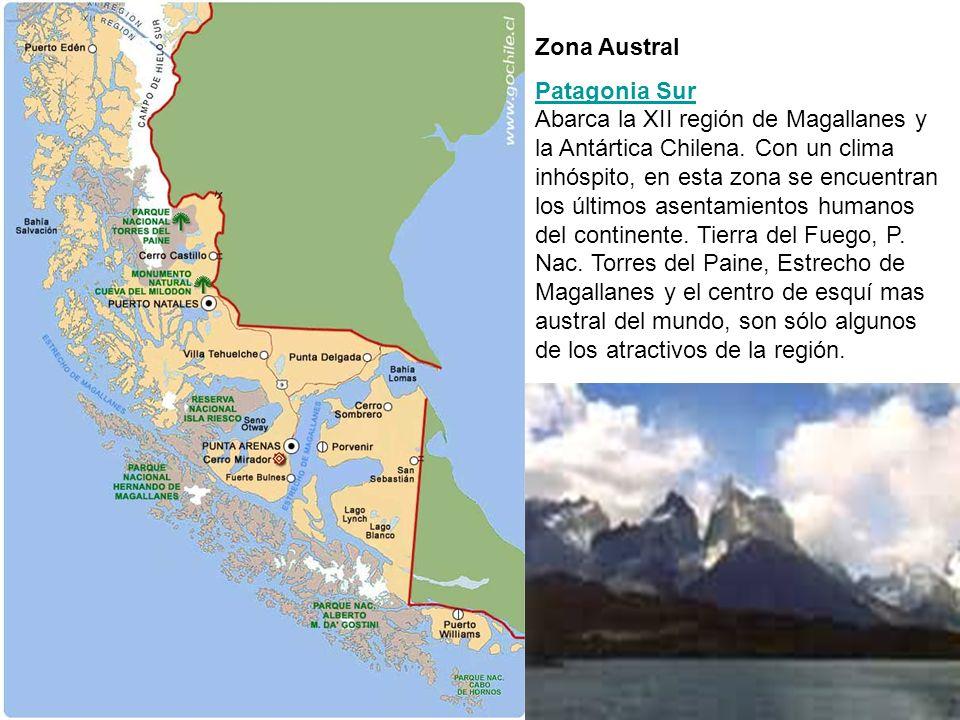 Zona Austral Patagonia Sur Patagonia Sur Abarca la XII región de Magallanes y la Antártica Chilena. Con un clima inhóspito, en esta zona se encuentran