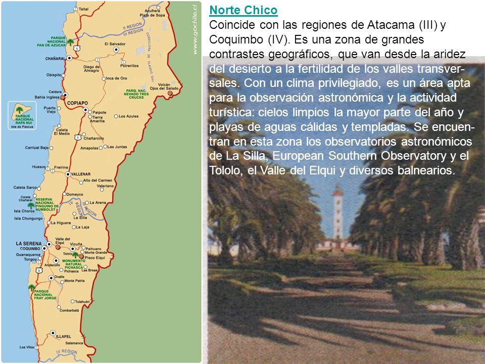 Norte Chico Norte Chico Coincide con las regiones de Atacama (III) y Coquimbo (IV). Es una zona de grandes contrastes geográficos, que van desde la ar