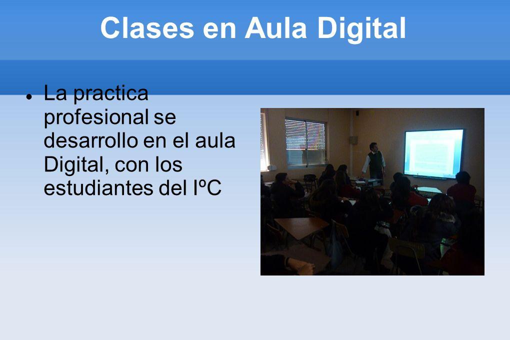 Clases en Aula Digital La practica profesional se desarrollo en el aula Digital, con los estudiantes del IºC