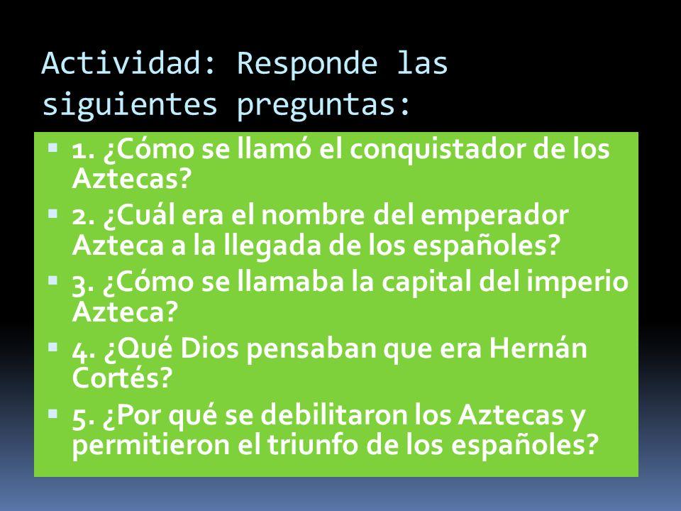 Con el tiempo los Aztecas se dieron cuenta que los españoles no eran dioses y decidieron expulsarlos, sin embargo, ya era tarde, ya que la viruela los