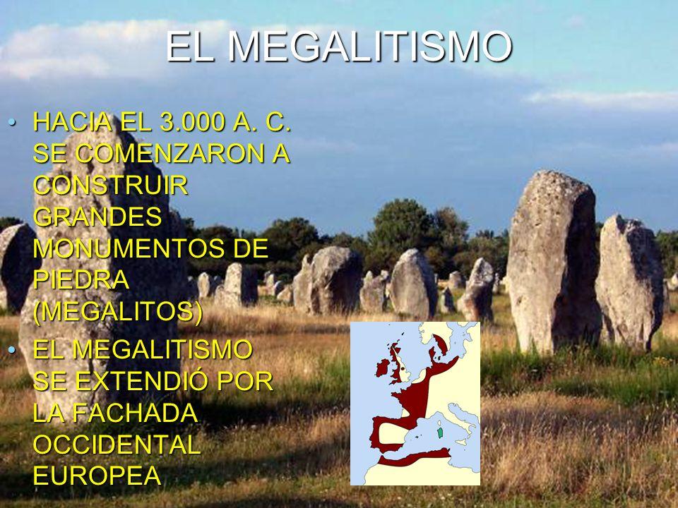 EL MEGALITISMO HACIA EL 3.000 A. C.