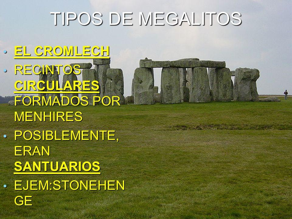 TIPOS DE MEGALITOS EL CROMLECH EL CROMLECH RECINTOS CIRCULARES FORMADOS POR MENHIRES RECINTOS CIRCULARES FORMADOS POR MENHIRES POSIBLEMENTE, ERAN SANTUARIOS POSIBLEMENTE, ERAN SANTUARIOS EJEM:STONEHEN GE EJEM:STONEHEN GE