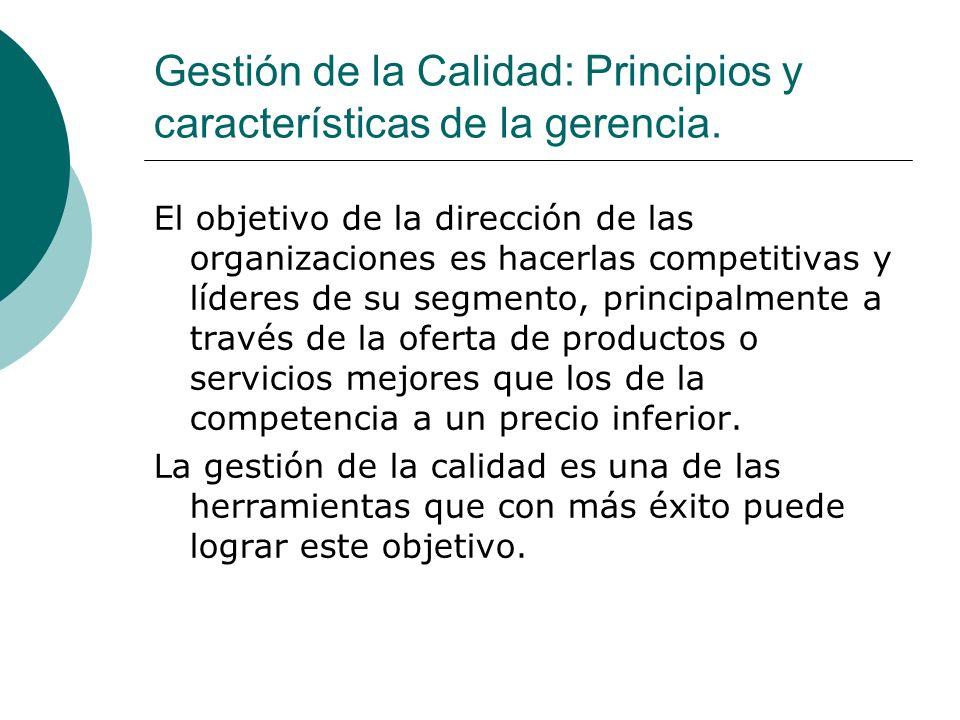 Gestión de la Calidad: Principios y características de la gerencia. El objetivo de la dirección de las organizaciones es hacerlas competitivas y líder