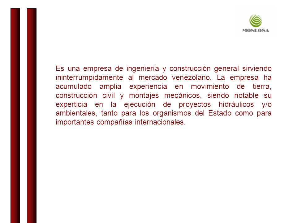Es una empresa de ingeniería y construcción general sirviendo ininterrumpidamente al mercado venezolano.