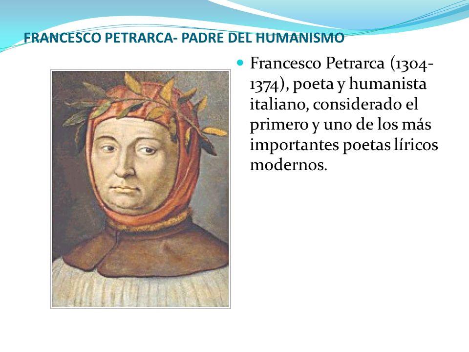 FRANCESCO PETRARCA- PADRE DEL HUMANISMO Francesco Petrarca (1304- 1374