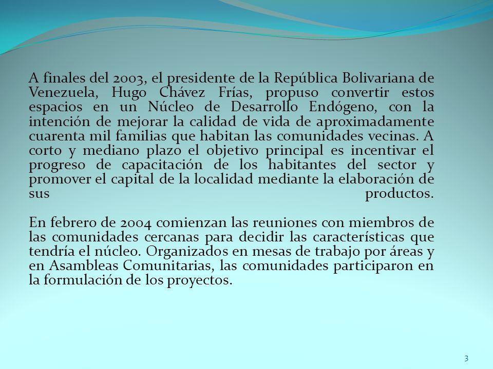 A finales del 2003, el presidente de la República Bolivariana de Venezuela, Hugo Chávez Frías, propuso convertir estos espacios en un Núcleo de Desarr