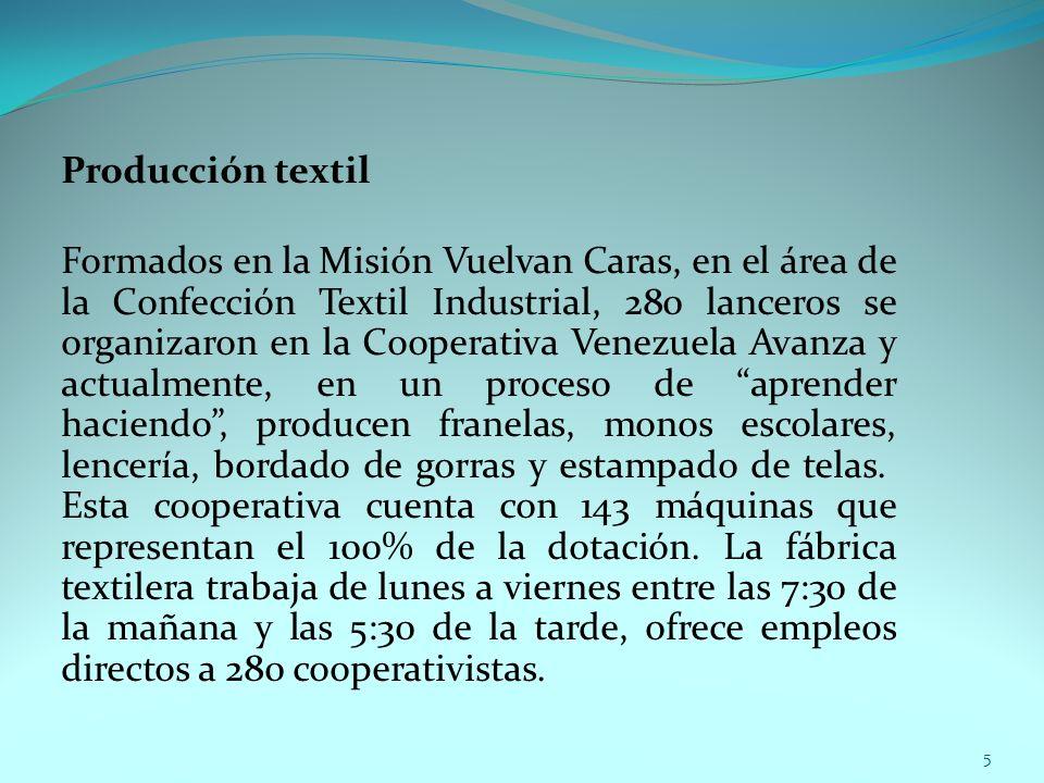 Producción textil Formados en la Misión Vuelvan Caras, en el área de la Confección Textil Industrial, 280 lanceros se organizaron en la Cooperativa Ve