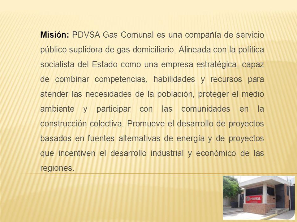 Misión: PDVSA Gas Comunal es una compañía de servicio público suplidora de gas domiciliario. Alineada con la política socialista del Estado como una e