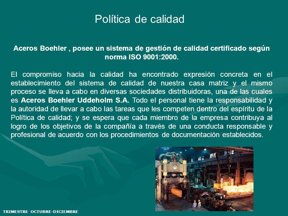 Política de calidad Aceros Boehler, posee un sistema de gestión de calidad certificado según norma ISO 9001:2000. El compromiso hacia la calidad ha en