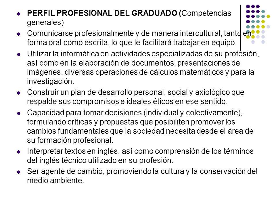 PERFIL PROFESIONAL DEL GRADUADO (Competencias generales) Comunicarse profesionalmente y de manera intercultural, tanto en forma oral como escrita, lo