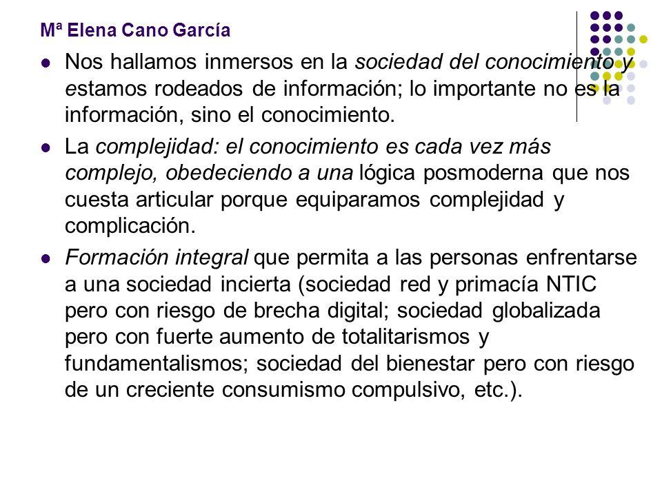 Mª Elena Cano García Nos hallamos inmersos en la sociedad del conocimiento y estamos rodeados de información; lo importante no es la información, sino