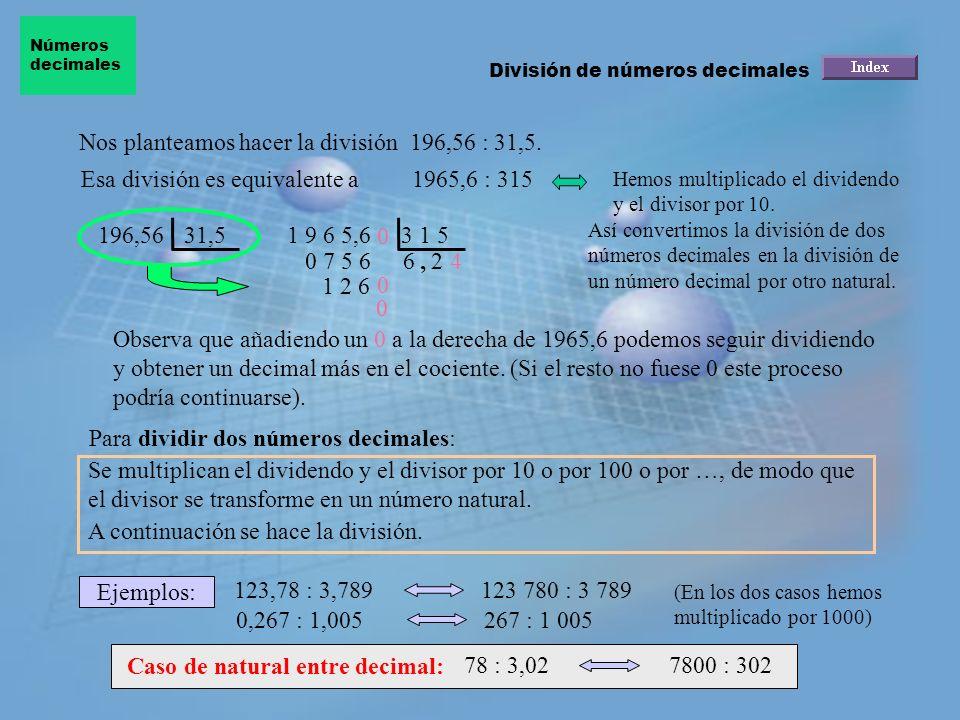 Hagamos la división 902,32 : 100: Observa que la coma se ha desplazado dos lugares a la izquierda. 902,32 : 100 = Para dividir un número decimal por 1