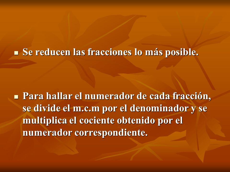 Se reducen las fracciones lo más posible. Se reducen las fracciones lo más posible. Para hallar el numerador de cada fracción, se divide el m.c.m por