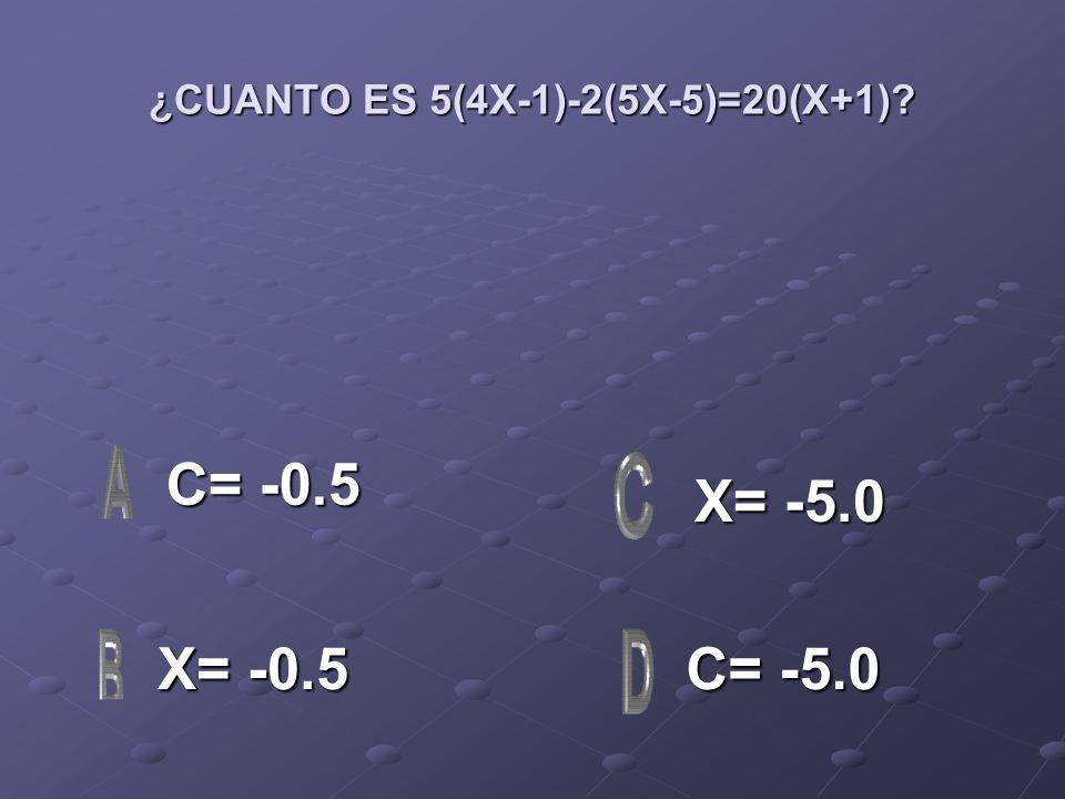 ¿CUANTO ES 5(4X-1)-2(5X-5)=20(X+1)? C= -0.5 C= -0.5 X= -0.5 X= -0.5 C= -5.0 C= -5.0 X= -5.0 X= -5.0
