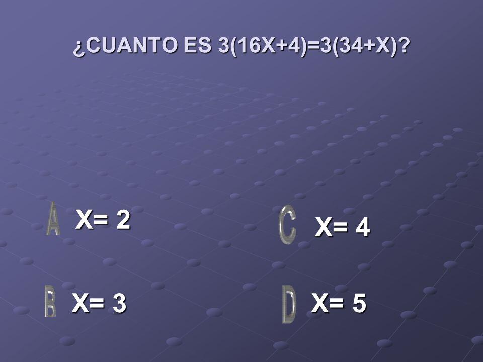 ¿CUANTO ES 3(16X+4)=3(34+X)? X= 2 X= 2 X= 3 X= 3 X= 5 X= 5 X= 4 X= 4