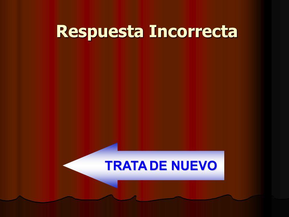Respuesta Incorrecta TRATA DE NUEVO TRATA DE NUEVO