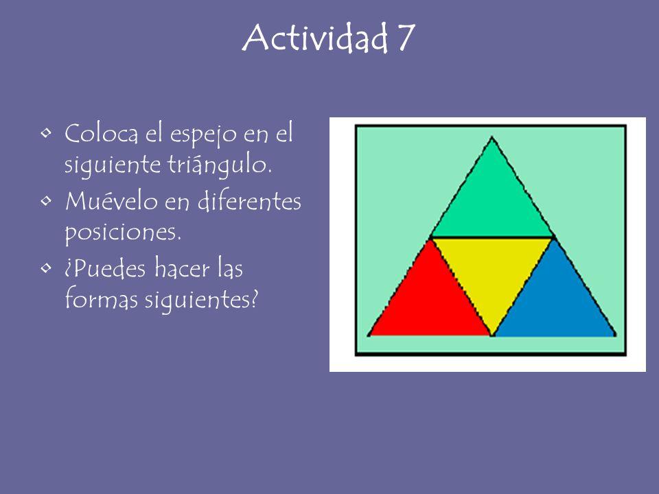 Actividad 7 Coloca el espejo en el siguiente triángulo. Muévelo en diferentes posiciones. ¿Puedes hacer las formas siguientes?