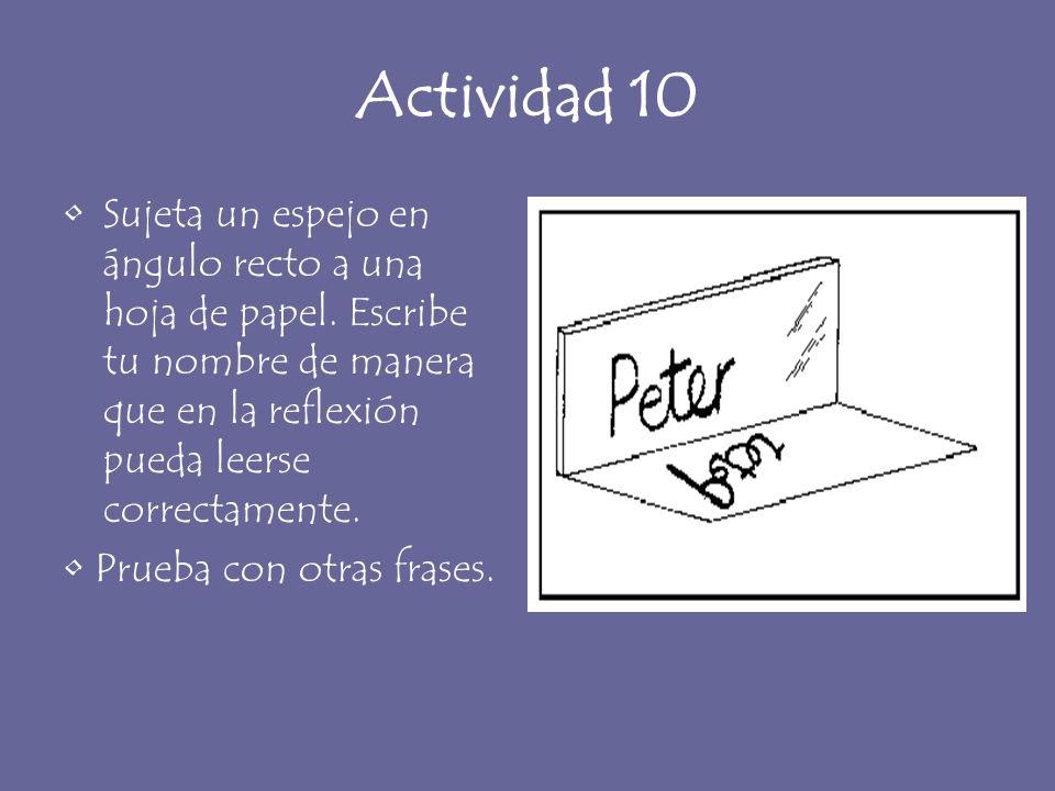 Actividad 10 Sujeta un espejo en ángulo recto a una hoja de papel. Escribe tu nombre de manera que en la reflexión pueda leerse correctamente. Prueba