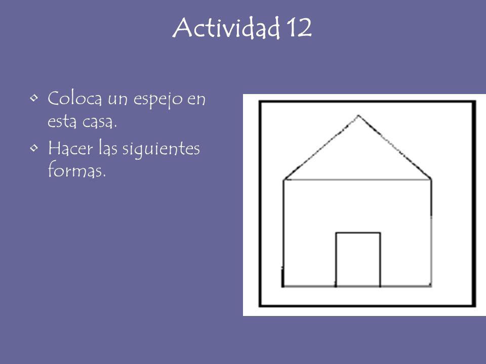 Actividad 12 Coloca un espejo en esta casa. Hacer las siguientes formas.