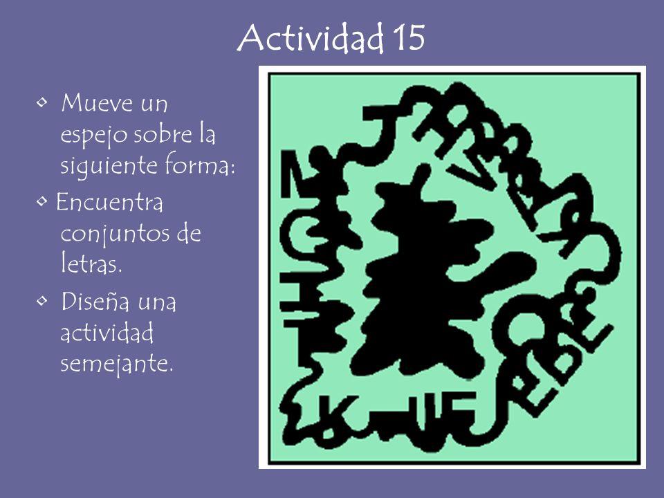 Actividad 15 Mueve un espejo sobre la siguiente forma: Encuentra conjuntos de letras. Diseña una actividad semejante.