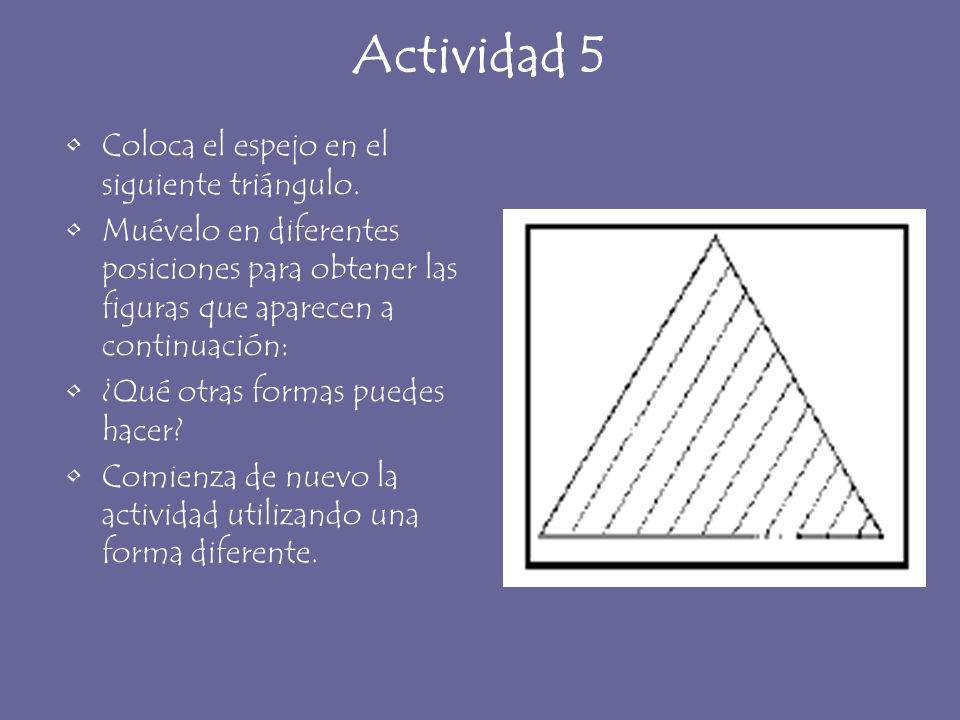 Actividad 5 Coloca el espejo en el siguiente triángulo. Muévelo en diferentes posiciones para obtener las figuras que aparecen a continuación: ¿Qué ot