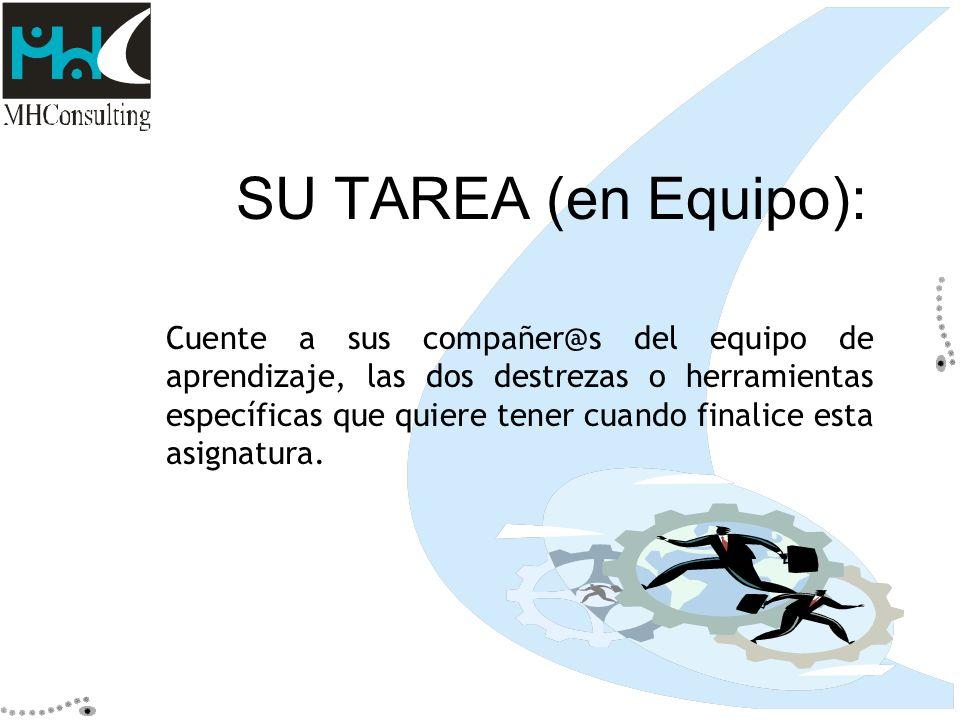 SU TAREA (en Equipo): Cuente a sus compañer@s del equipo de aprendizaje, las dos destrezas o herramientas específicas que quiere tener cuando finalice