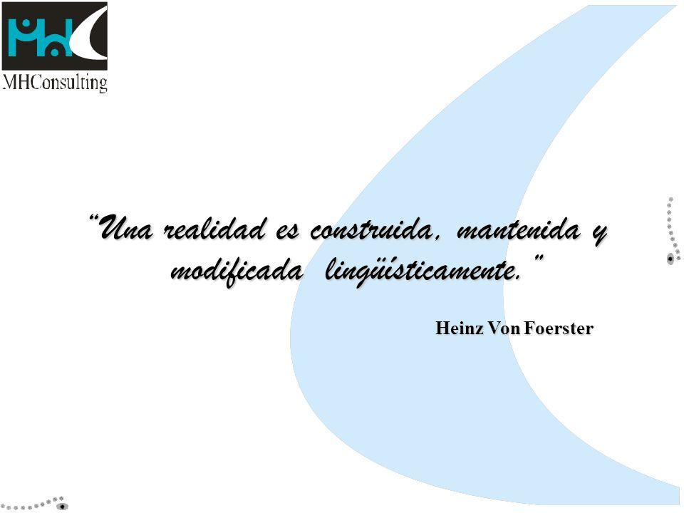 Una realidad es construida, mantenida y modificada lingüísticamente. Heinz Von Foerster