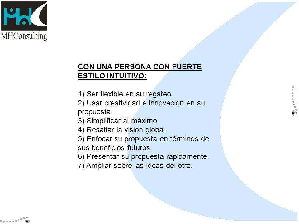 CON UNA PERSONA CON FUERTE ESTILO INTUITIVO: 1) Ser flexible en su regateo. 2) Usar creatividad e innovación en su propuesta. 3) Simplificar al máximo
