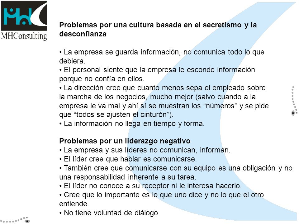 Problemas por una cultura basada en el secretismo y la desconfianza La empresa se guarda información, no comunica todo lo que debiera. El personal sie