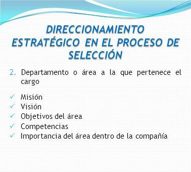 2. Departamento o área a la que pertenece el cargo Misión Visión Objetivos del área Competencias Importancia del área dentro de la compañía DIRECCIONA